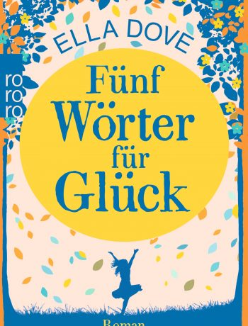 Fünf Wörter für Glück von Ella Dove ©Rowohlt